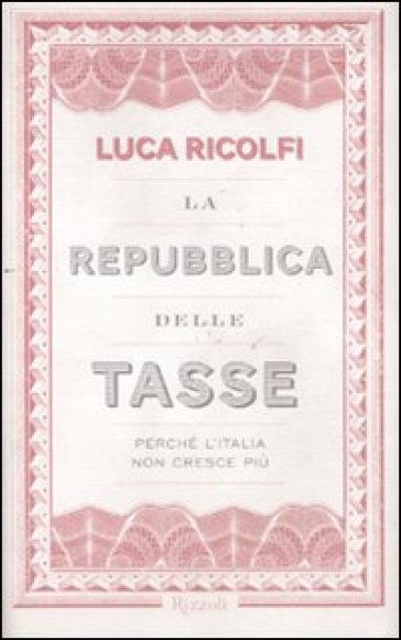 La Repubblica delle tasse. Perché l'Italia non cresce più - Luca Ricolfi | Thecosgala.com