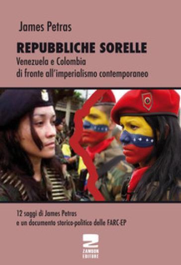 Repubbliche sorelle. Venezuela e Colombia di fronte all'imperialismo contemporaneo - James Petras |