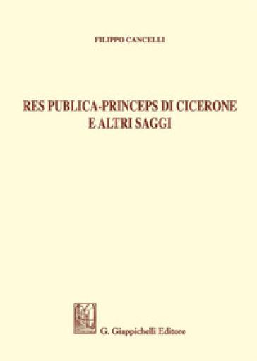 Res publica - Princeps di Cicerone e altri saggi - Filippo Cancelli | Rochesterscifianimecon.com