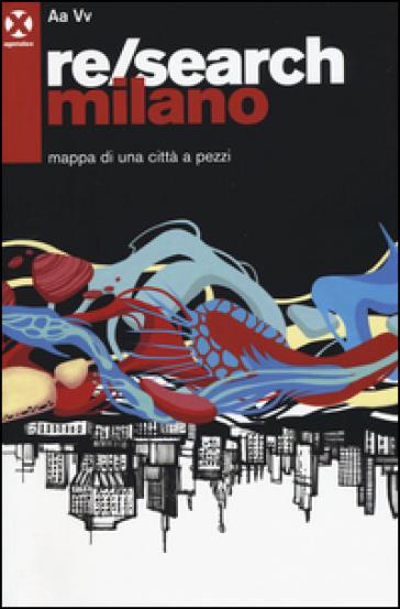 Re/search Milano. Mappa di una città a pezzi