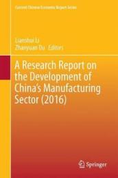 A Research Report on the Development of China s Manufacturing Sector (2016)