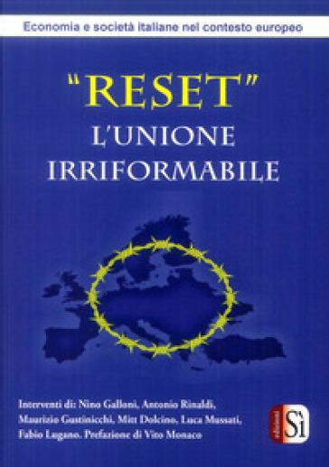 Reset. L'Unione Irriformabile. Economia e società italiane nel contesto europeo - Lorenzo Mariucci | Ericsfund.org