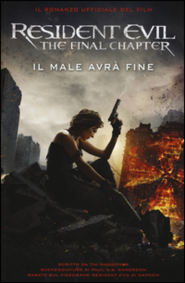 Resident Evil. The final chapter. Il male avrà fine - Tim Waggoner | Rochesterscifianimecon.com