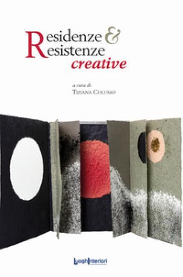 Residenze & Resistenze creative - T. Colusso  