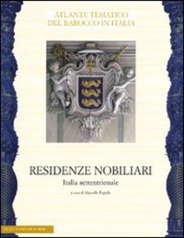 Residenze nobiliari. 1.Italia settentrionale - M. Fagiolo | Rochesterscifianimecon.com
