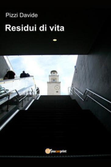 Residui di vita - Davide Pizzi  