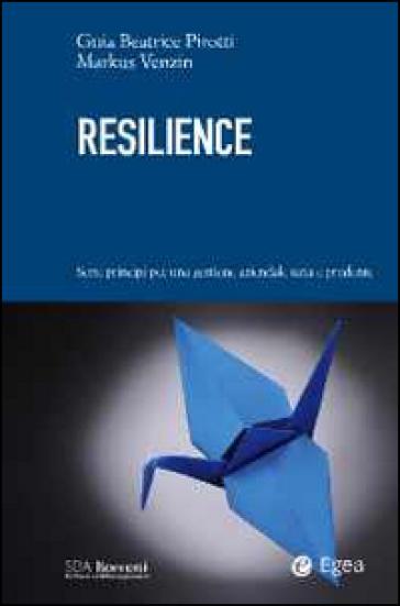 Resilience. Sette principi per una gestione aziendale sana e prudente - Guia Beatrice Pirotti |