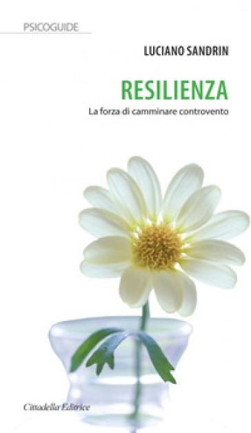 Resilienza. La forza di camminare controvento - Luciano Sandrin |
