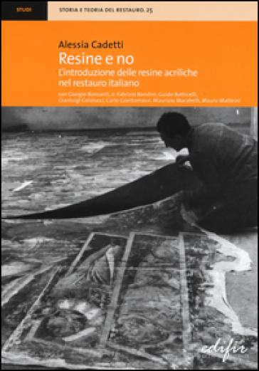 Resine e no. L'introduzione delle resine acriliche nel restauro italiano - Alessia Cadetti  