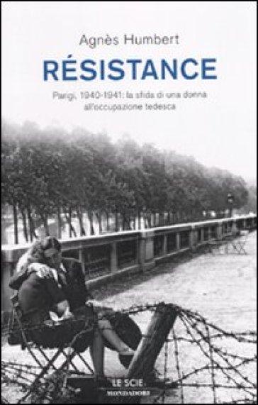 Résistance. Parigi, 1940-1941: la sfida di una donna all'occupazione tedesca - Agnès Humbert   Rochesterscifianimecon.com