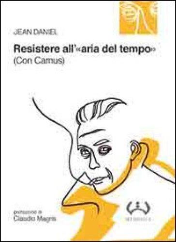 Resistere all'«aria del tempo». (Con Camus) - Jean Daniel pdf epub