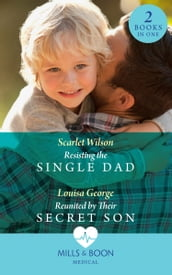 Resisting The Single Dad: Resisting the Single Dad / Reunited by Their Secret Son (Mills & Boon Medical)
