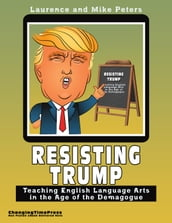 Resisting Trump: Teaching English Language Arts in the Age of the Demagogue
