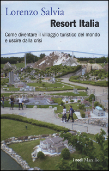 Resort Italia. Come diventare il villaggio turistico del mondo e uscire dalla crisi - Lorenzo Salvia   Thecosgala.com
