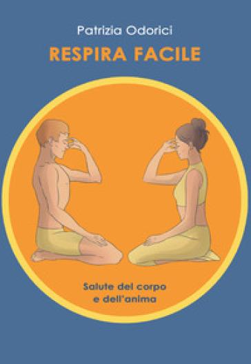 Respira facile. Salute del corpo e dell'anima - Patrizia Odorici | Jonathanterrington.com