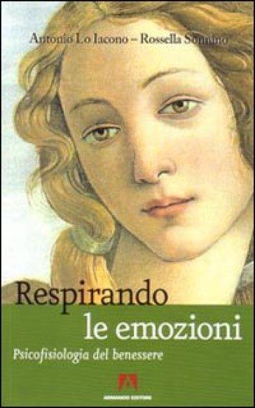 Respirando le emozioni. Psicofisiologia del benessre - Antonio Lo Iacono |
