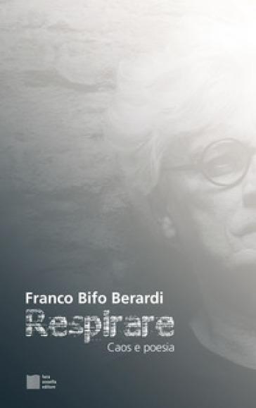 Respirare. Caos e poesia - Franco «Bifo» Berardi pdf epub