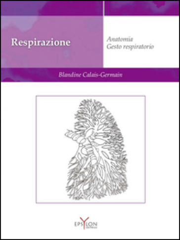 Respirazione. Anatomia. Gesto respiratorio - Blandine Calais-Germain |