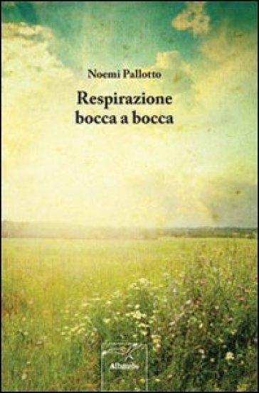 Respirazione bocca a bocca - Noemi Pallotto  