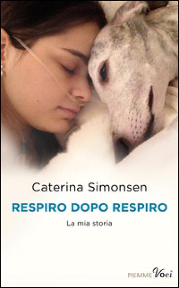 Respiro dopo respiro. La mia storia - Caterina Simonsen |