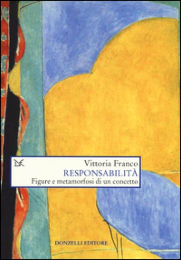 Responsabilità. Figure e metamorfosi di un concetto - Vittoria Franco pdf epub
