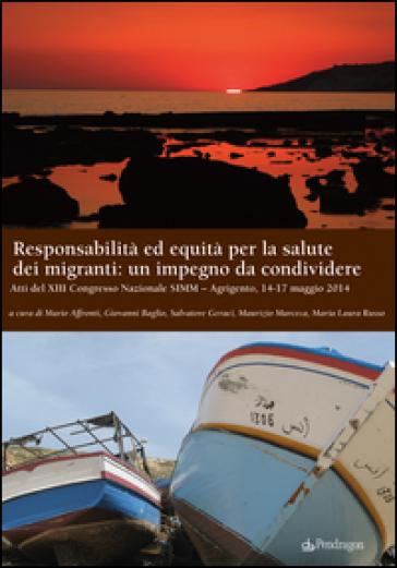 Responsabilità ed equità per la salute dei migranti: un impegno da condividere. Atti del XIII Congresso nazionale SIMM (Agrigento, 14-17 maggio 2014) - M. Affronti pdf epub
