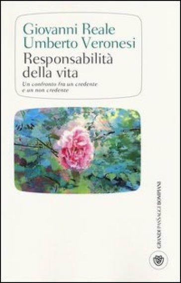Responsabilità della vita. Un confronto fra un credente e un non credente - Umberto Veronesi  