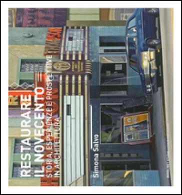 Restaurare il Novecento. Storie, esperienze e prospettive in architettura - Simona Salvo |