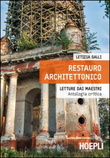 Restauro architettonico. Letture dai maestri, antologia critica - Letizia Galli |
