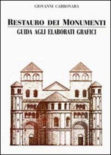 Restauro dei monumenti. Guida agli elaborati grafici - Giovanni Carbonara  