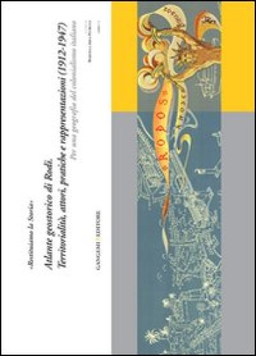 «Restituiamo la storia». Atlante geostorico di Rodi. Territorialità, attori, pratiche e rappresentazioni (1912-1947). Per una geografia del colonialismo italiano - M. Arca Petrucci |