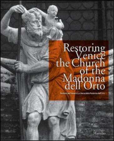 Restoring Venice. The church of the Madonna dell'Orto-Restauri per Venezia. La chiesa della Madonna dell'Orto
