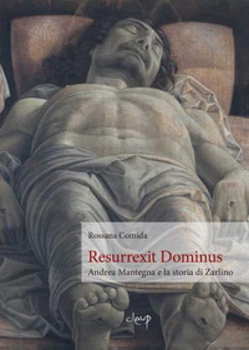 Resurrexit Dominus. Andrea Mantegna e la storia di Zarlino - Rossana Comida |