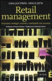 Retail management. Impostare strategie vincenti e realizzarle con successo