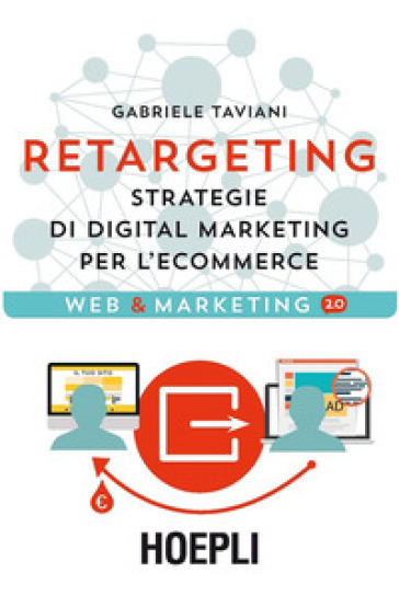 Retargeting. Strategie di digital marketing per l'ecommerce - Gabriele Taviani |