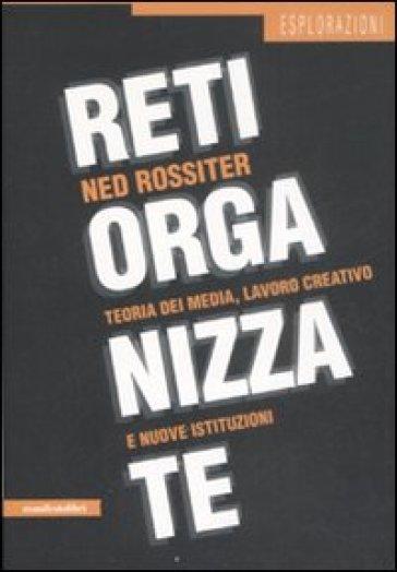 Reti organizzate. Teoria dei media, lavoro creativo e nuove istituzioni