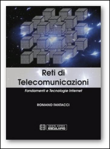 Reti di telecomunicazioni. Fondamenti e tecnologie Internet - Romano Fantacci |