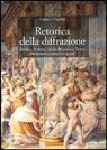 Retorica della diffrazione. Bembo, Aretino, Giulio Romano e Tasso: letteratura e scena cortigiana