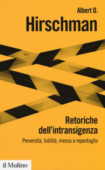 Retoriche dell'intransigenza. Perversità, futilità, messa a repentaglio - Albert O. Hirschman | Kritjur.org