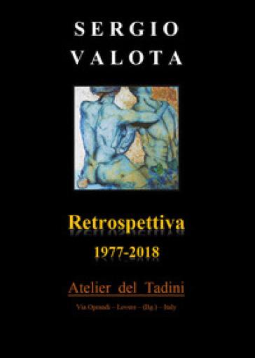 Retrospettiva 1977-2018 - Sergio Valota  