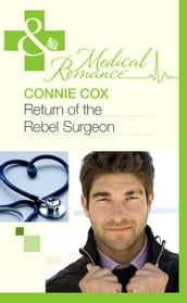 Return Of The Rebel Surgeon (Mills & Boon Medical)