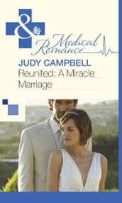 Reunited: A Miracle Marriage (Mills & Boon Medical)