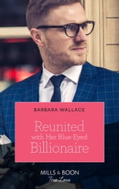 Reunited With Her Blue-Eyed Billionaire (Mills & Boon True Love)