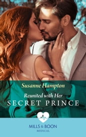 Reunited With Her Secret Prince (Mills & Boon Medical)