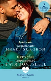 Reunited With The Heart Surgeon / The Paediatrician s Twin Bombshell: Reunited with the Heart Surgeon / The Paediatrician s Twin Bombshell (Mills & Boon Medical)