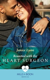 Reunited With The Heart Surgeon (Mills & Boon Medical)