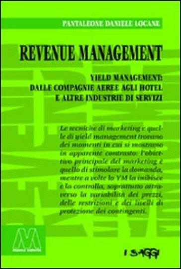 Revenue management. Yeld management: dalle compagnie aeree agli hotel alle altre industrie di servizi - Pantaleone D. Locane |