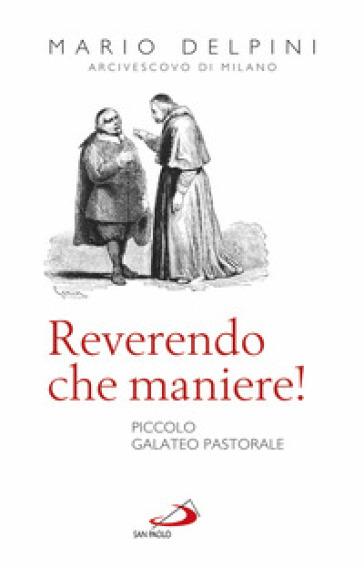 Reverendo che maniere! Piccolo galateo pastorale - Mario Delpini pdf epub