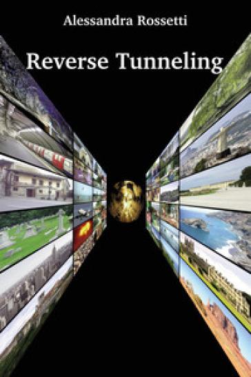 Reverse tunneling. Ediz. italiana - Alessandra Rossetti | Rochesterscifianimecon.com