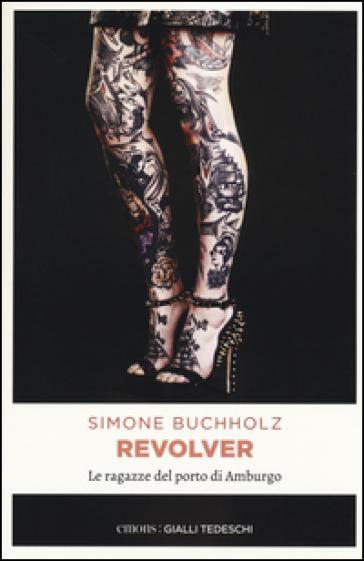 Revolver. Le ragazze del porto di Amburgo - Simone Buchholz |